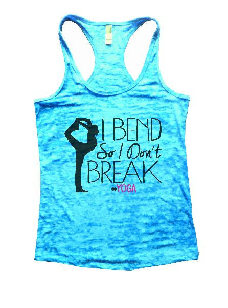 I Bend So I Don't Break Yoga Burnout Tank Top By BurnoutTankTops.com - 1280 - Funny Shirts Tank Tops Burnouts and Triblends  - 7
