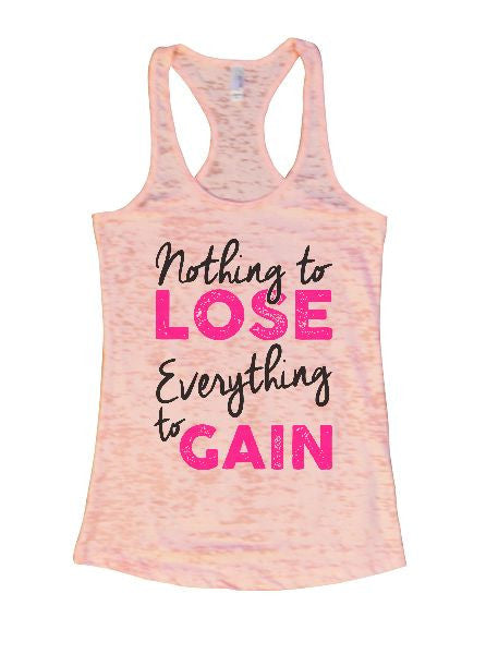Nothing To Lose Everything To Gain Burnout Tank Top By BurnoutTankTops.com - 1283 - Funny Shirts Tank Tops Burnouts and Triblends  - 4