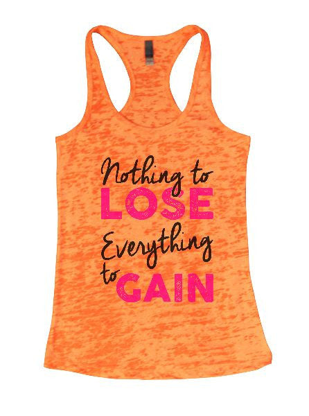 Nothing To Lose Everything To Gain Burnout Tank Top By BurnoutTankTops.com - 1283 - Funny Shirts Tank Tops Burnouts and Triblends  - 3