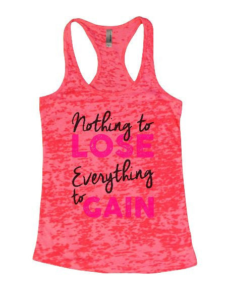 Nothing To Lose Everything To Gain Burnout Tank Top By BurnoutTankTops.com - 1283 - Funny Shirts Tank Tops Burnouts and Triblends  - 6