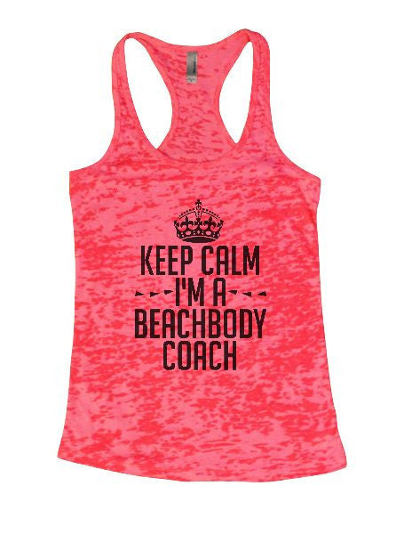 Keep Calm I'm A Beachbody Coach Burnout Tank Top By BurnoutTankTops.com - 1285 - Funny Shirts Tank Tops Burnouts and Triblends  - 1