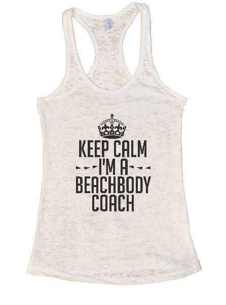 Keep Calm I'm A Beachbody Coach Burnout Tank Top By BurnoutTankTops.com - 1285 - Funny Shirts Tank Tops Burnouts and Triblends  - 6