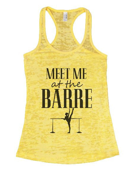 Meet Me At The Barre Burnout Tank Top By BurnoutTankTops.com - 1286 - Funny Shirts Tank Tops Burnouts and Triblends  - 1