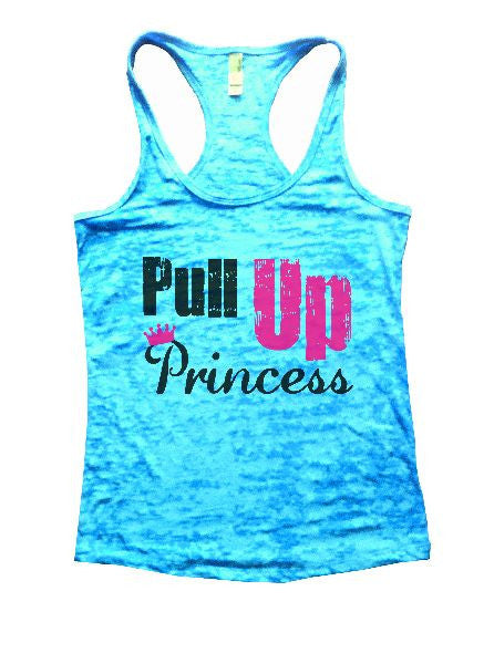 Pull Up Princess Burnout Tank Top By BurnoutTankTops.com - 1290 - Funny Shirts Tank Tops Burnouts and Triblends  - 1