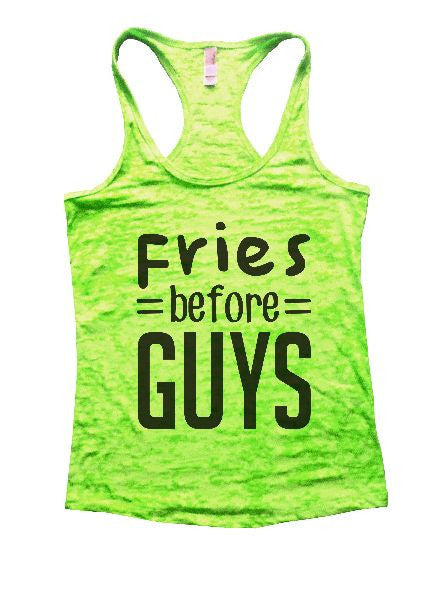 Fries Before Guys Burnout Tank Top By BurnoutTankTops.com - 1291 - Funny Shirts Tank Tops Burnouts and Triblends  - 1
