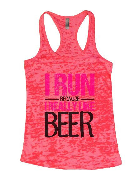 I Run Because I Really Like Beer Burnout Tank Top By BurnoutTankTops.com - 1295 - Funny Shirts Tank Tops Burnouts and Triblends  - 6