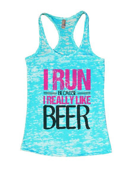 I Run Because I Really Like Beer Burnout Tank Top By BurnoutTankTops.com - 1295 - Funny Shirts Tank Tops Burnouts and Triblends  - 7