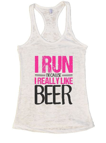 I Run Because I Really Like Beer Burnout Tank Top By BurnoutTankTops.com - 1295 - Funny Shirts Tank Tops Burnouts and Triblends  - 3
