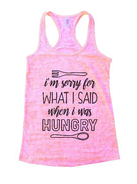 I'm Sorry For What I Said When I Was Hungry Burnout Tank Top By BurnoutTankTops.com - 1298 - Funny Shirts Tank Tops Burnouts and Triblends  - 2