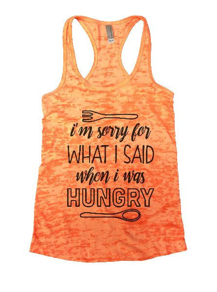 I'm Sorry For What I Said When I Was Hungry Burnout Tank Top By BurnoutTankTops.com - 1298 - Funny Shirts Tank Tops Burnouts and Triblends  - 4