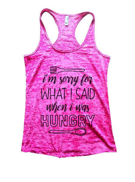 I'm Sorry For What I Said When I Was Hungry Burnout Tank Top By BurnoutTankTops.com - 1298 - Funny Shirts Tank Tops Burnouts and Triblends  - 5