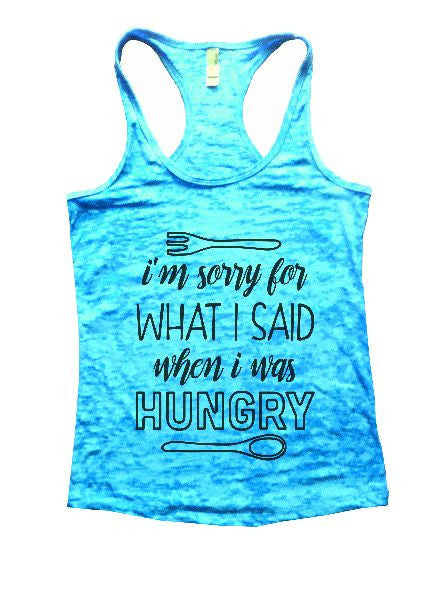 I'm Sorry For What I Said When I Was Hungry Burnout Tank Top By BurnoutTankTops.com - 1298 - Funny Shirts Tank Tops Burnouts and Triblends  - 3