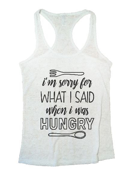 I'm Sorry For What I Said When I Was Hungry Burnout Tank Top By BurnoutTankTops.com - 1298 - Funny Shirts Tank Tops Burnouts and Triblends  - 6