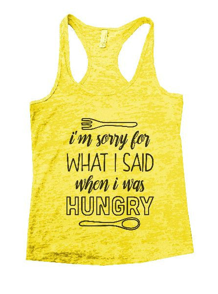 I'm Sorry For What I Said When I Was Hungry Burnout Tank Top By BurnoutTankTops.com - 1298 - Funny Shirts Tank Tops Burnouts and Triblends  - 7