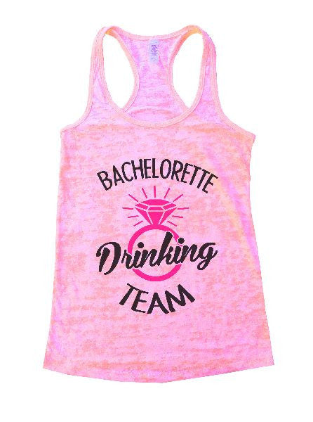 Bachelorette Drinking Team Burnout Tank Top By BurnoutTankTops.com - 1299 - Funny Shirts Tank Tops Burnouts and Triblends  - 1