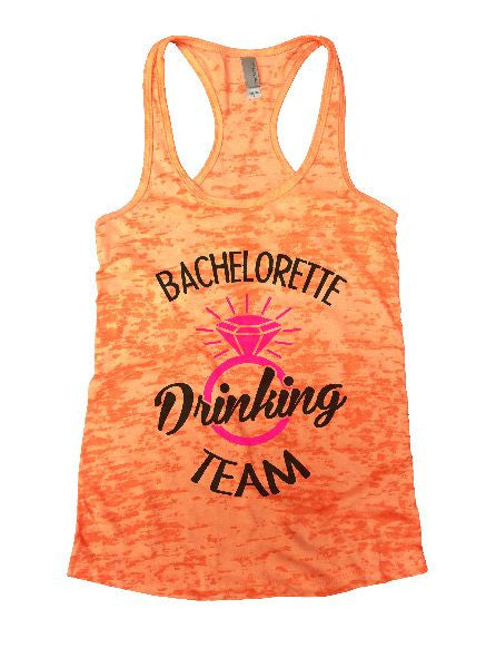 Bachelorette Drinking Team Burnout Tank Top By BurnoutTankTops.com - 1299 - Funny Shirts Tank Tops Burnouts and Triblends  - 4