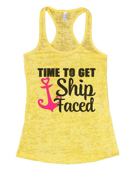 Time To Get Ship Faced Burnout Tank Top By BurnoutTankTops.com - 1304 - Funny Shirts Tank Tops Burnouts and Triblends  - 7