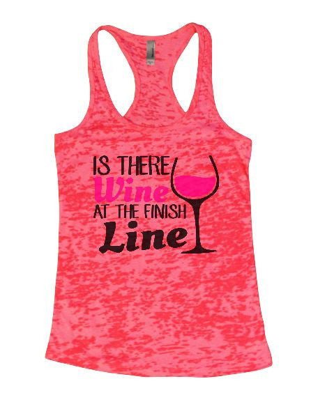Is There Wine At The Finish Line Burnout Tank Top By BurnoutTankTops.com - 1308 - Funny Shirts Tank Tops Burnouts and Triblends  - 5