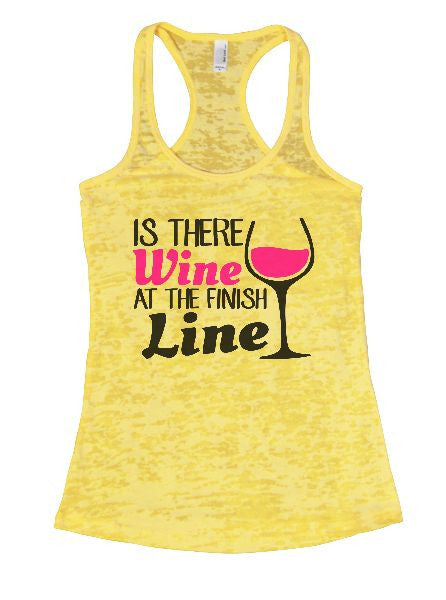 Is There Wine At The Finish Line Burnout Tank Top By BurnoutTankTops.com - 1308 - Funny Shirts Tank Tops Burnouts and Triblends  - 3