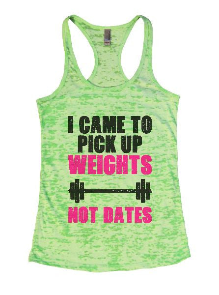 I Came To Pick Up Weights Not Dates Burnout Tank Top By BurnoutTankTops.com - 1310 - Funny Shirts Tank Tops Burnouts and Triblends  - 2