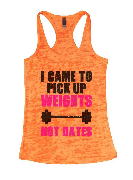 I Came To Pick Up Weights Not Dates Burnout Tank Top By BurnoutTankTops.com - 1310 - Funny Shirts Tank Tops Burnouts and Triblends  - 1