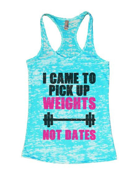 I Came To Pick Up Weights Not Dates Burnout Tank Top By BurnoutTankTops.com - 1310 - Funny Shirts Tank Tops Burnouts and Triblends  - 7