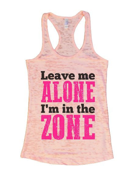 Leave Me Alone I'm In The Zone Burnout Tank Top By BurnoutTankTops.com - 1311 - Funny Shirts Tank Tops Burnouts and Triblends  - 4