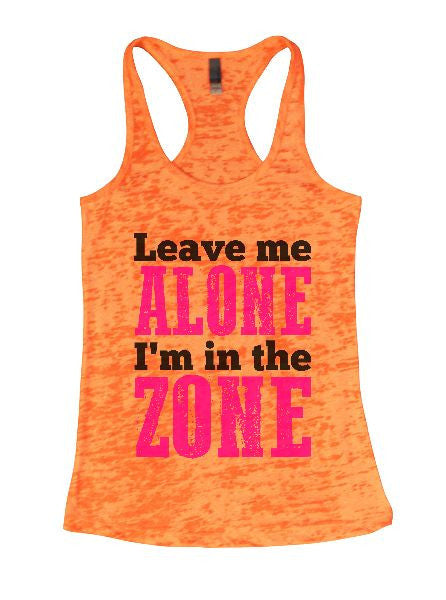 Leave Me Alone I'm In The Zone Burnout Tank Top By BurnoutTankTops.com - 1311 - Funny Shirts Tank Tops Burnouts and Triblends  - 3