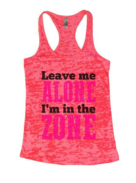 Leave Me Alone I'm In The Zone Burnout Tank Top By BurnoutTankTops.com - 1311 - Funny Shirts Tank Tops Burnouts and Triblends  - 6