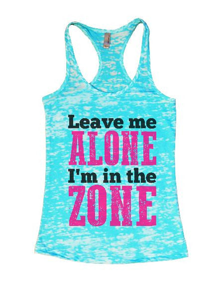 Leave Me Alone I'm In The Zone Burnout Tank Top By BurnoutTankTops.com - 1311 - Funny Shirts Tank Tops Burnouts and Triblends  - 1