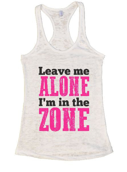 Leave Me Alone I'm In The Zone Burnout Tank Top By BurnoutTankTops.com - 1311 - Funny Shirts Tank Tops Burnouts and Triblends  - 5