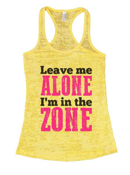 Leave Me Alone I'm In The Zone Burnout Tank Top By BurnoutTankTops.com - 1311 - Funny Shirts Tank Tops Burnouts and Triblends  - 7