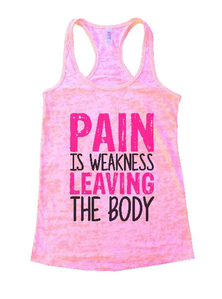 Pain Is Weakness Leaving The Body Burnout Tank Top By BurnoutTankTops.com - 1313 - Funny Shirts Tank Tops Burnouts and Triblends  - 3