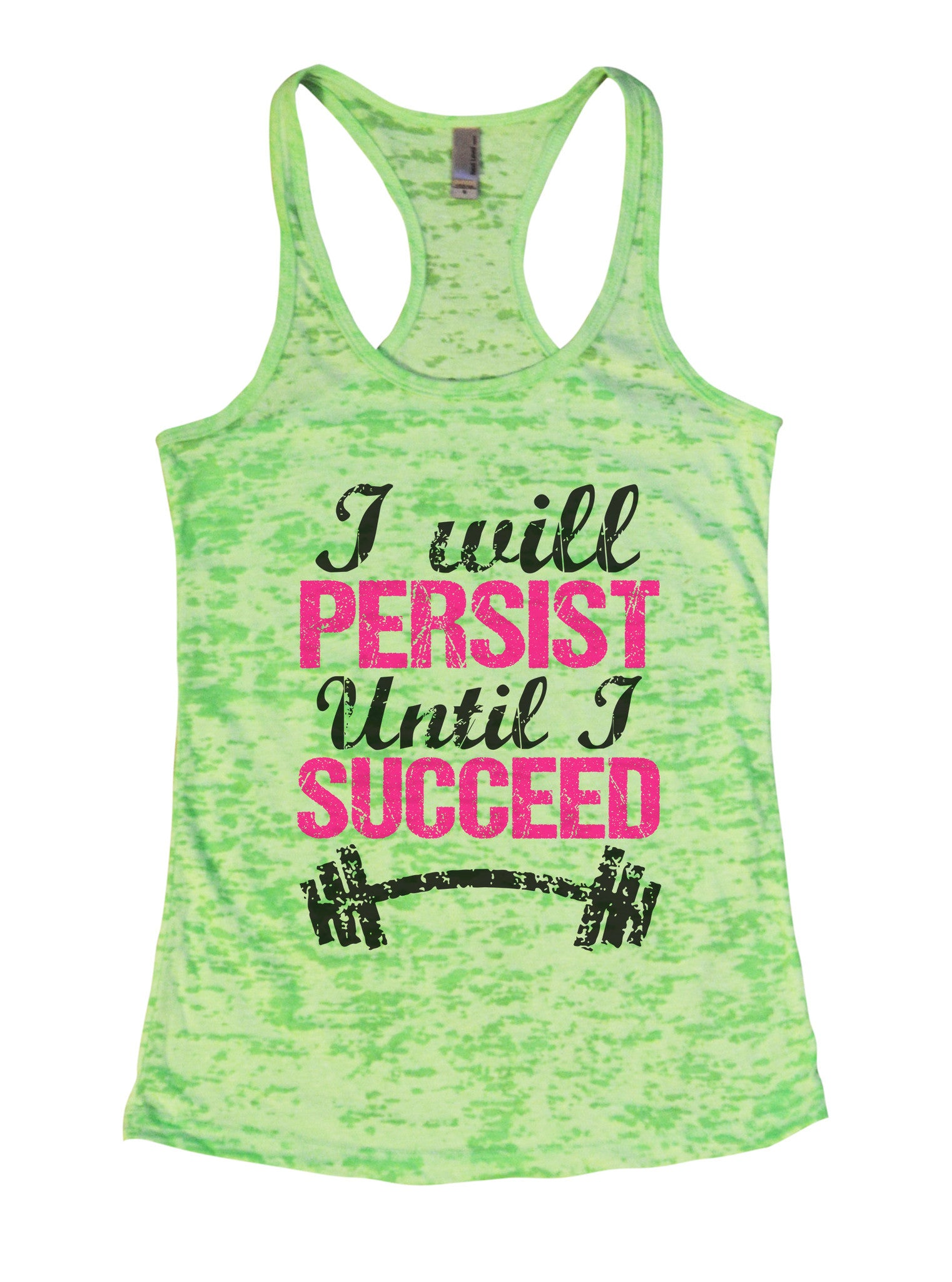 Womens Burnout Tank Top I Will Persist Until I Succeed Motivational Tank BurnoutTankTops.com - Funny Shirts Tank Tops Burnouts and Triblends  - 1