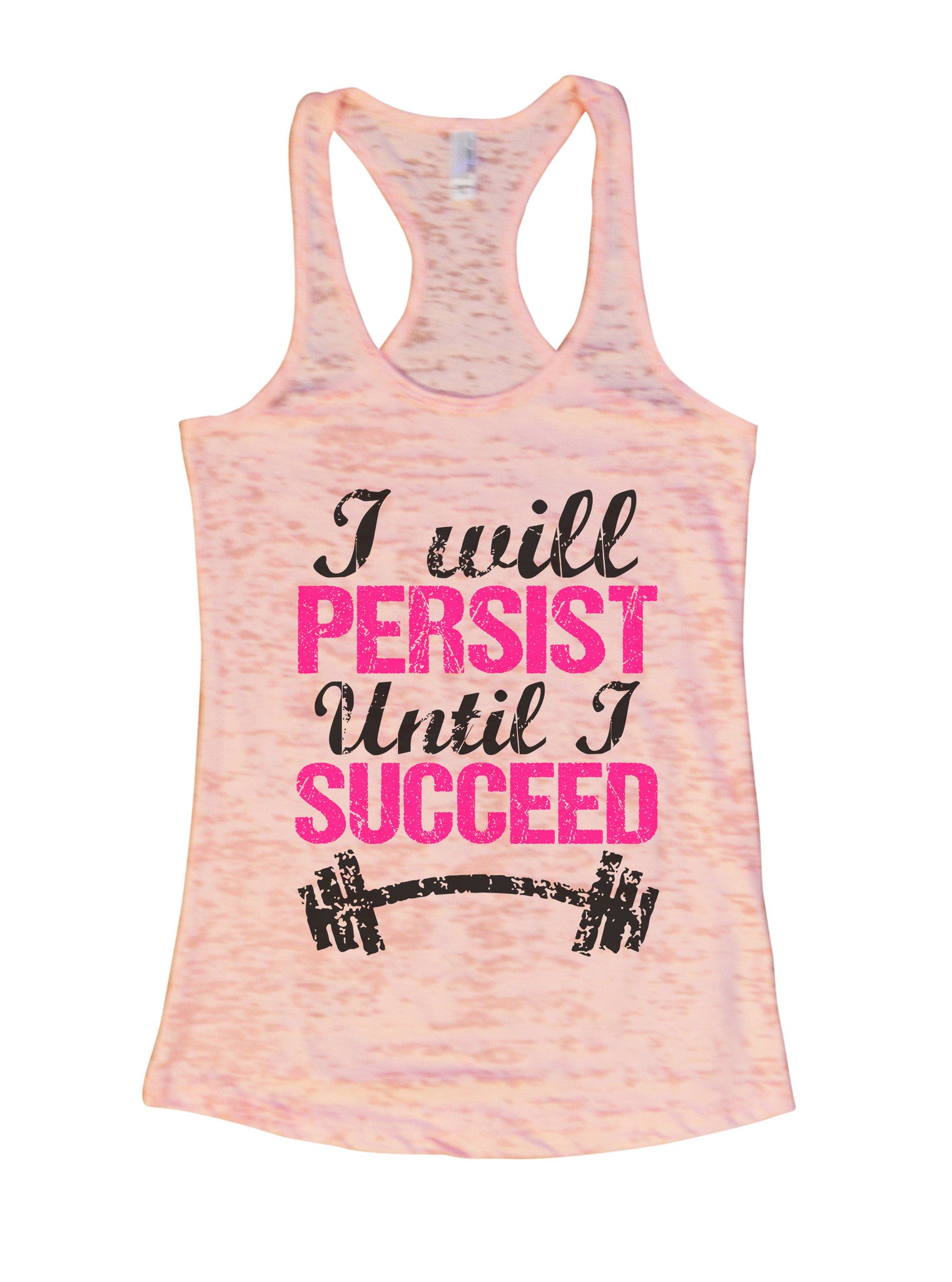 Womens Burnout Tank Top I Will Persist Until I Succeed Motivational Tank BurnoutTankTops.com - Funny Shirts Tank Tops Burnouts and Triblends  - 3