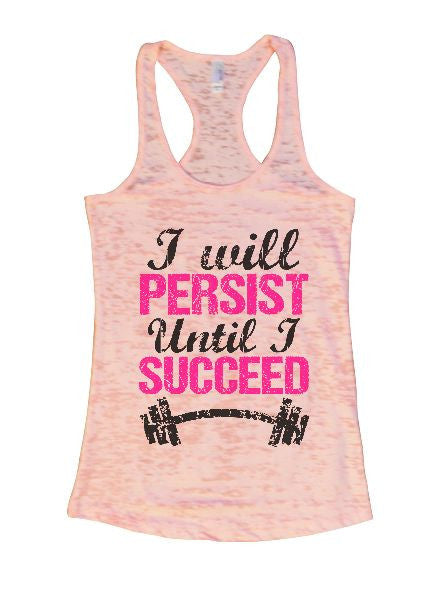 I Will Persist Until I Succeed Burnout Tank Top By BurnoutTankTops.com - 1318 - Funny Shirts Tank Tops Burnouts and Triblends  - 4