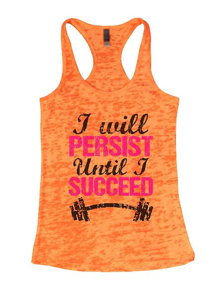 I Will Persist Until I Succeed Burnout Tank Top By BurnoutTankTops.com - 1318 - Funny Shirts Tank Tops Burnouts and Triblends  - 3