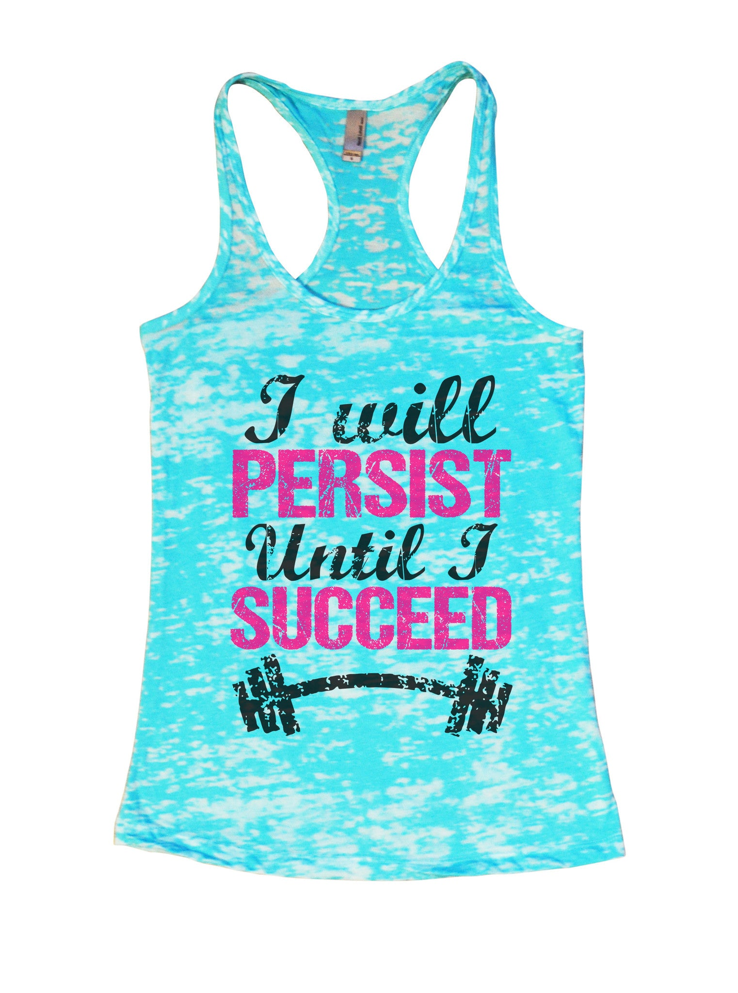 Womens Burnout Tank Top I Will Persist Until I Succeed Motivational Tank BurnoutTankTops.com - Funny Shirts Tank Tops Burnouts and Triblends  - 5