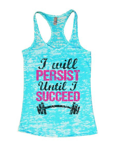 I Will Persist Until I Succeed Burnout Tank Top By BurnoutTankTops.com - 1318 - Funny Shirts Tank Tops Burnouts and Triblends  - 1