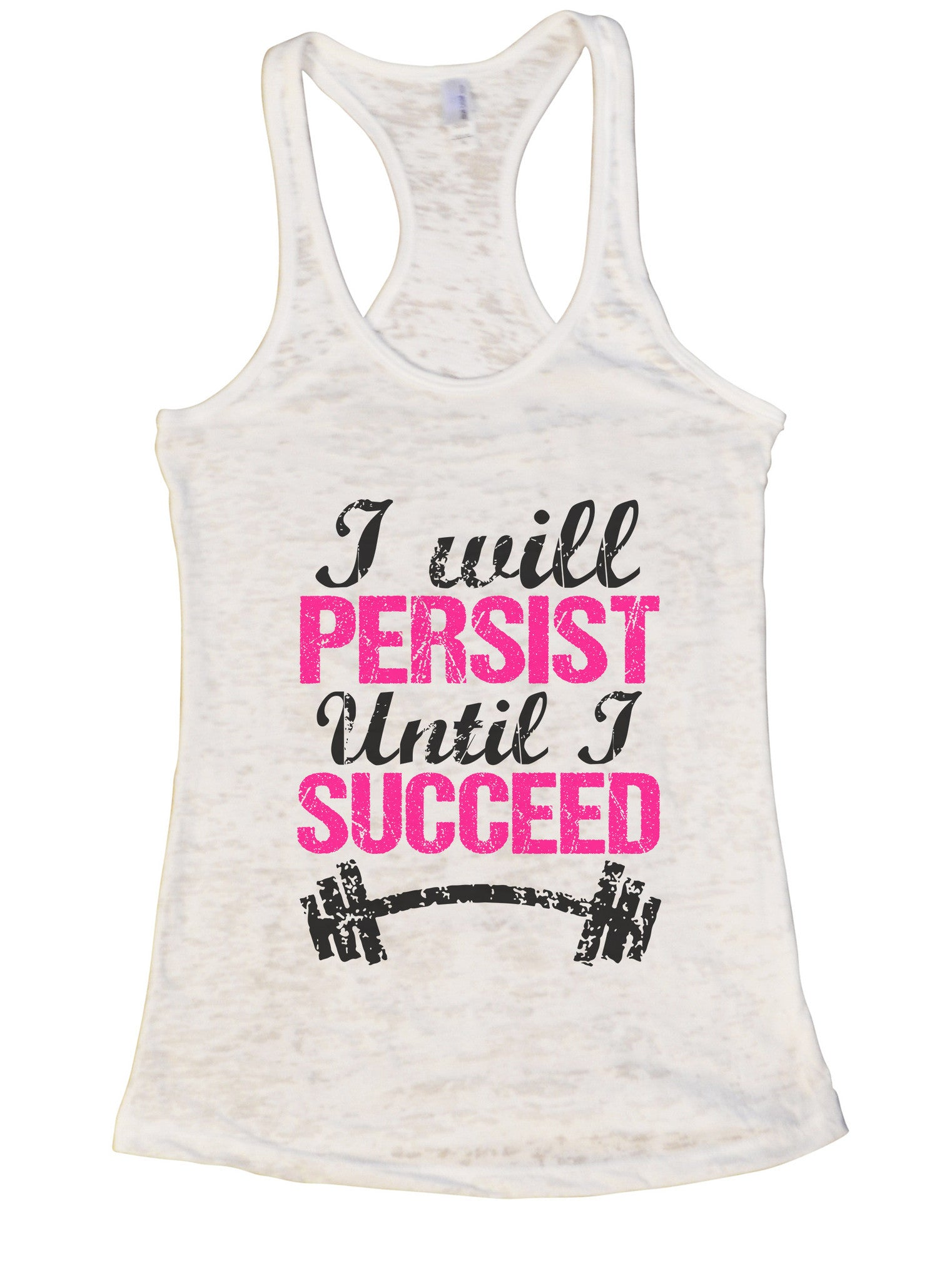 Womens Burnout Tank Top I Will Persist Until I Succeed Motivational Tank BurnoutTankTops.com - Funny Shirts Tank Tops Burnouts and Triblends  - 6