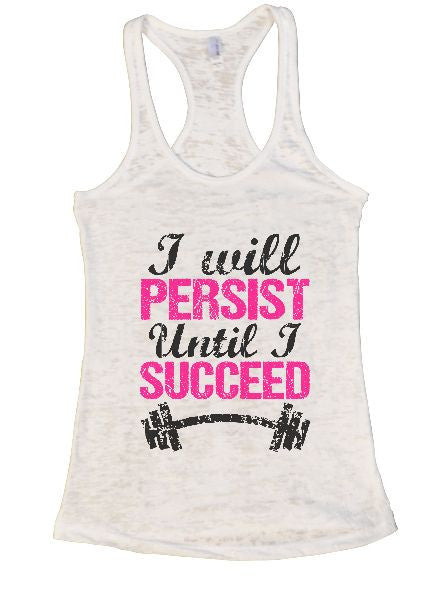 I Will Persist Until I Succeed Burnout Tank Top By BurnoutTankTops.com - 1318 - Funny Shirts Tank Tops Burnouts and Triblends  - 5