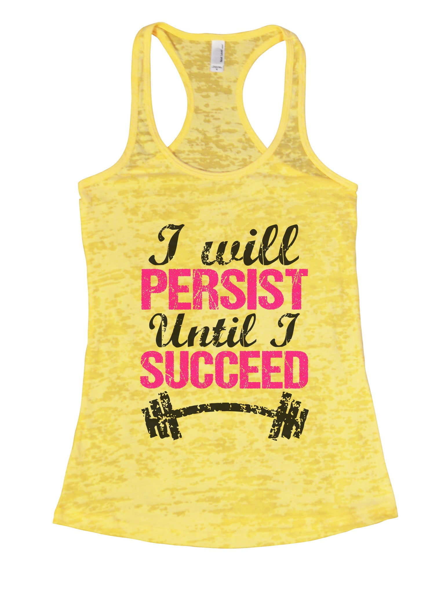 Womens Burnout Tank Top I Will Persist Until I Succeed Motivational Tank BurnoutTankTops.com - Funny Shirts Tank Tops Burnouts and Triblends  - 7