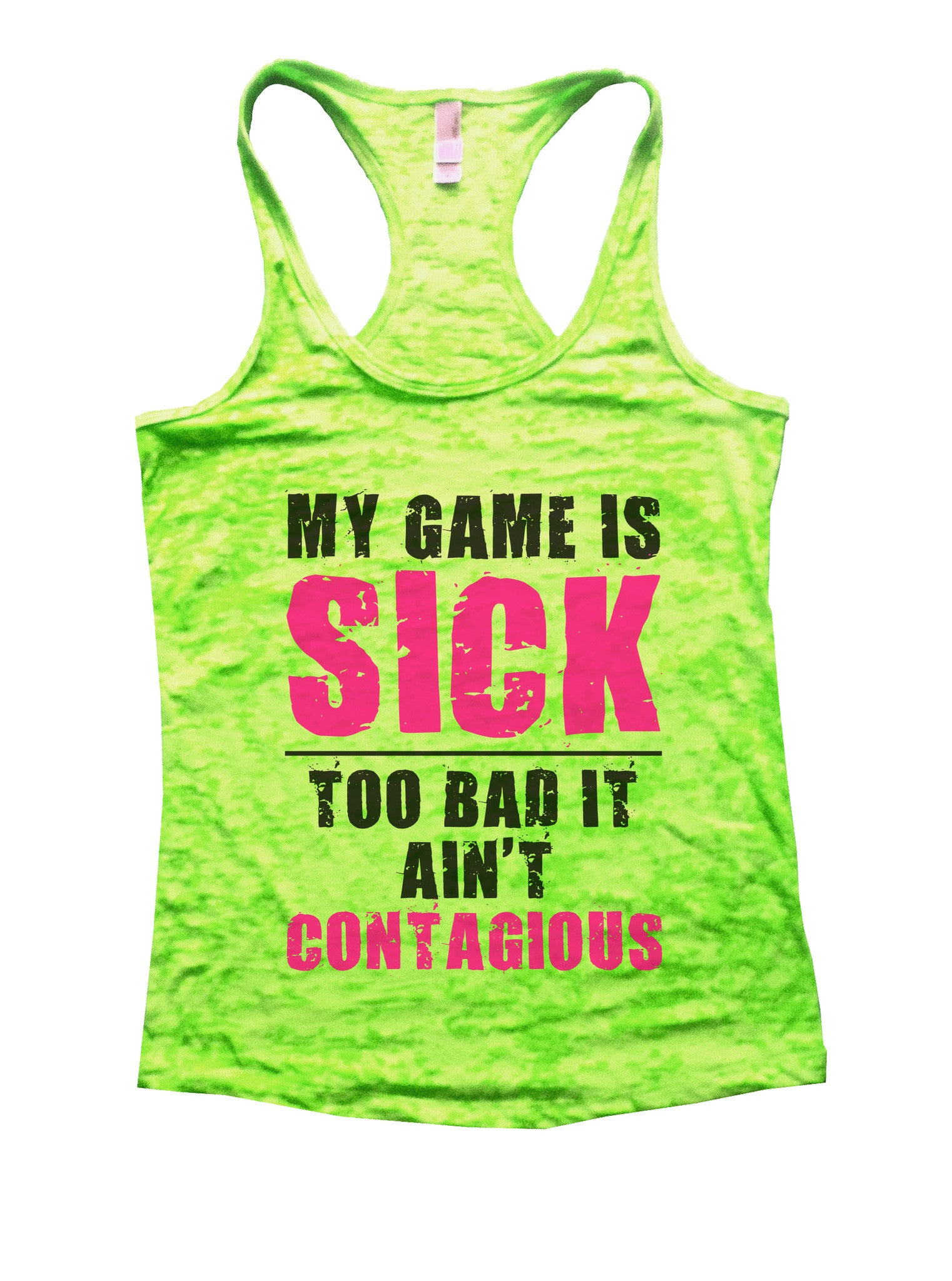 My Game Is Sick Too Bad It Aint Contagious Basketball Shirt - Womens Burnout Tank Top - Funny Shirts Tank Tops Burnouts and Triblends  - 1