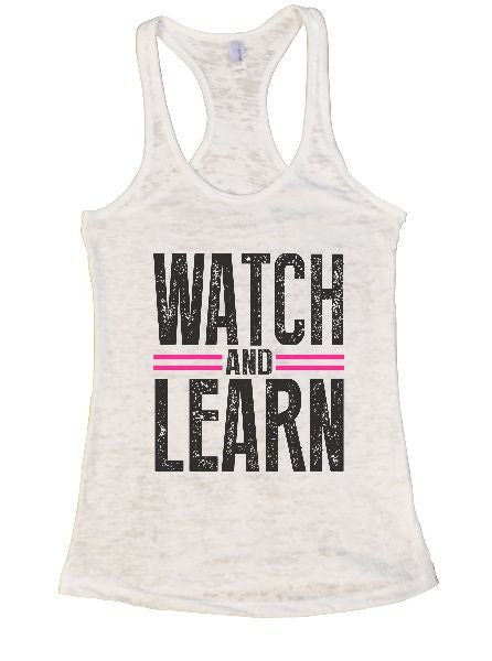 Watch And Learn Burnout Tank Top By BurnoutTankTops.com - 1322 - Funny Shirts Tank Tops Burnouts and Triblends  - 1