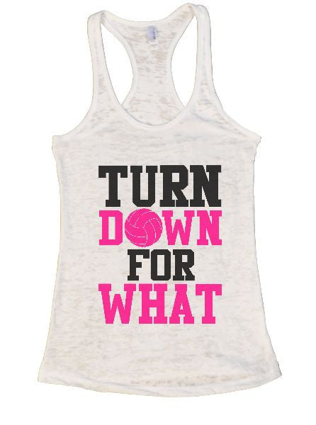 Turn Down For What Burnout Tank Top By BurnoutTankTops.com - 1324 - Funny Shirts Tank Tops Burnouts and Triblends  - 4