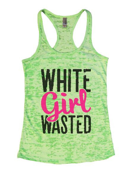 White Girl Wasted Burnout Tank Top By BurnoutTankTops.com - 1331 - Funny Shirts Tank Tops Burnouts and Triblends  - 2