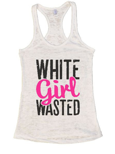 White Girl Wasted Burnout Tank Top By BurnoutTankTops.com - 1331 - Funny Shirts Tank Tops Burnouts and Triblends  - 4