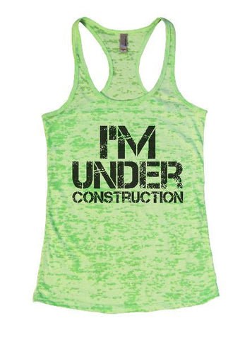 I'm Under Construction Burnout Tank Top By BurnoutTankTops.com - 1333 - Funny Shirts Tank Tops Burnouts and Triblends  - 1