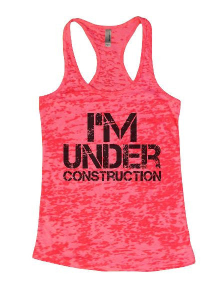 I'm Under Construction Burnout Tank Top By BurnoutTankTops.com - 1333 - Funny Shirts Tank Tops Burnouts and Triblends  - 5