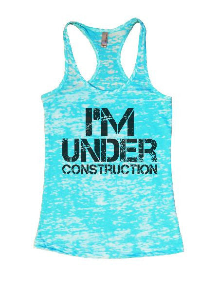 I'm Under Construction Burnout Tank Top By BurnoutTankTops.com - 1333 - Funny Shirts Tank Tops Burnouts and Triblends  - 3